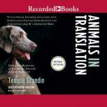 Animals in Translation Using the Mysteries of Autism to Decode Animal Behavior, Temple Grandin