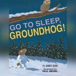 Go to Sleep, Groundhog!, Judy Cox