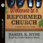 Welcome to a Reformed Church A Guide for Pilgrims, Daniel R. Hyde