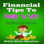 Financial Tips to Help Kids Proven Methods for Teaching Kids Money Management and Financial Responsibility, Bukky Ekine-Ogunlana