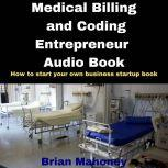 Medical Billing and Coding Entrepreneur Audio Book How to start your own business startup book, Brian Mahoney