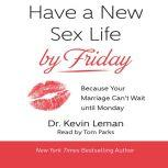 Have a New Sex Life by Friday Because Your Marriage Can't Wait until Monday, Kevin Leman