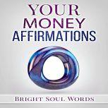 Your Money Affirmations, Bright Soul Words