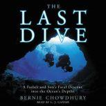 The Last Dive A Father and Son's Fatal Descent into the Ocean's Depths, Bernie Chowdhury