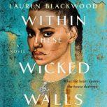Within These Wicked Walls A Novel, Lauren Blackwood