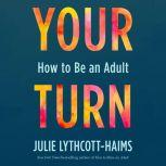 Your Turn How to Be an Adult, Julie Lythcott-Haims