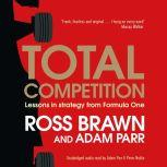 Total Competition Lessons in Strategy from Formula One, Ross Brawn