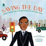 Saving the Day Garrett Morgan's Life-Changing Invention of the Traffic Signal, Karyn Parsons