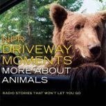 NPR Driveway Moments More About Animals Radio Stories That Won't Let You Go, NPR