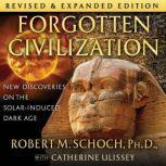 Forgotten Civilization New Discoveries on the Solar-Induced Dark Age, Robert M. Schoch