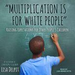 Multiplication Is for White People Raising Expectations for Other People's Children, Lisa Delpit