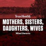 Mothers, Sisters, Daughters, Wives, Mimi Swartz