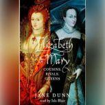 Elizabeth and Mary Cousins, Rivals, Queens, Jane Dunn