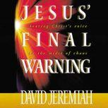 Jesus' Final Warning Hearing Christ's Voice in the Midst of Chaos, Dr.  David Jeremiah