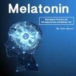 Melatonin Neurological Protection and Anti-Aging Secrets and Medicine Tips, Quinn Spencer