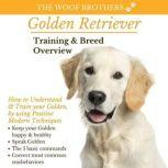 Golden Retriever Training & Breed Overview How to Understand & Train your Golden, by using Positive Modern Techniques, The Woof Brothers