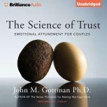 The Science of Trust Emotional Attunement for Couples, John M. Gottman, PhD