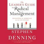 The Leader's Guide to Radical Management Reinventing the Workplace for the 21st Century, Stephen Denning