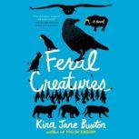 Feral Creatures, Kira Jane Buxton