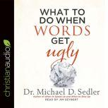 What to Do When Words Get Ugly, Michael D. Sedler