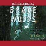 Brave in the Woods, Tracy Holczer
