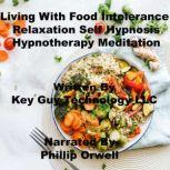 Living With Food Intolerance Relaxation Self Hypnosis Hypnotherapy Meditation, Key Guy Technology LLC