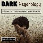 Dark Psychology Influence and Persuasion Methods for Manipulators