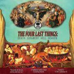 Four Last Things, The: Death. Judgment. Hell. Heaven. Remember thy last end, and thou shalt never sin. a Traditional Catholic Classic for Spiritual Reform., Father Martin Von Cochem