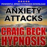 Anxiety Attacks: Hypnosis Downloads, Craig Beck