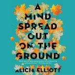 Mind Spread out on the Ground, A, Alicia Elliott