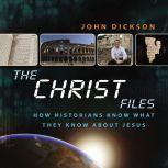 The Christ Files How Historians Know What They Know about Jesus