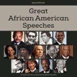 Great African American Speeches Includes Two Bonus Speeches by Nelson Mandela, Unknown