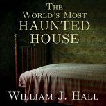The World's Most Haunted House: The True Story of the Bridgeport Poltergeist on Lindley Street, William J. Hall