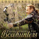 String Theory For Bowhunters How To Become An Effective Bowhunter, Lou Marullo