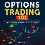 Options Trading 101 Options trading crash course and Options trading strategies how to build a six-figure income with options trading, Nathan Bell