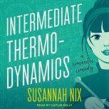 Intermediate Thermodynamics A Romantic Comedy, Susannah Nix