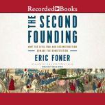 The Second Founding How the Civil War and Reconstruction Remade the Constitution, Eric Foner