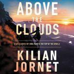 Above the Clouds How I Carved My Own Path to the Top of the World, Kilian Jornet
