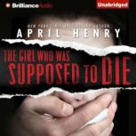The Girl Who Was Supposed to Die, April Henry
