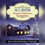 Kissing Christmas Goodbye An Agatha Raisin Mystery, M. C. Beaton