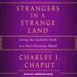 Strangers in a Strange Land Living the Catholic Faith in a Post-Christian World, OFM Cap Chaput