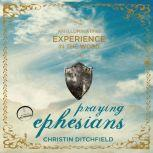 Praying Ephesians Live Strong! You've Been Chosen for Greatness, Christin Ditchfield