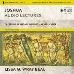 Joshua: Audio Lectures 24 Lessons on History, Meaning, and Application, Lissa Wray Beal