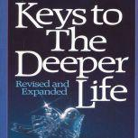 Keys to the Deeper Life, A. W. Tozer