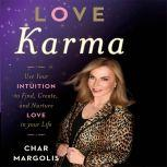 Love Karma Use Your Intuition to Find, Create, and Nurture Love in Your Life, Char Margolis