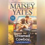 Untamed Cowboy A Gold Valley Novel, Maisey Yates