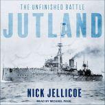 Jutland The Unfinished Battle, Nick Jellicoe