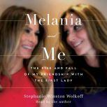 Melania and Me The Rise and Fall of My Friendship with the First Lady, Stephanie Winston Wolkoff