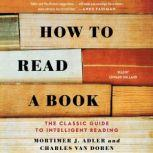 How to Read a Book The Classic Guide to Intelligent Reading, Mortimer J. Adler