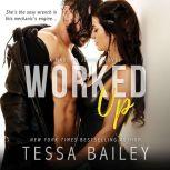 Worked Up, Tessa Bailey